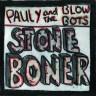 """Album – Pauly and the Blowbots, """"Stone Boner"""""""